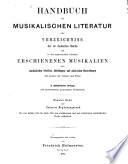 Handbuch der musikalischen Literatur; oder, Allgemeines systematisch-geordnetes Verzeichnis der in Deutschland und in den angrenzenden Ländern gedruckten Musikalien auch musikalischen Schriften und Abbildungen, mit Anzeige der Verleger und Preise