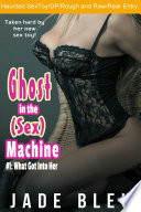 Ghost In The Sex Machine 1 What Got Into Her