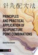 The Principles And Practical Application Of Acupuncture Point Combinations
