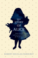 The Story Of Alice : secret history of alice's adventures...