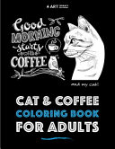 Cat & Coffee Coloring Book For Adults : for adults. still your mind with...