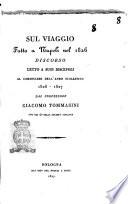 Sul viaggio fatto a Napoli nel 1826 discorso letto a suoi discepoli al cominciare dell'anno scolastico 1826-1827 dal professore Giacomo Tommasini uno dei 40 della Società Italiana
