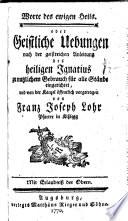 Worte des ewigen Heils  oder Geistliche Uebungen nach der geistreichen Anleitung des heiligen Ignatius