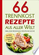 66 Trennkost Rezepte aus aller Welt Inklusive Regionale Deutsche K  che
