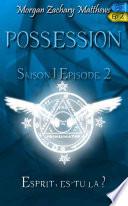Possession Saison 1 Episode 2 Esprit, es-tu là ?