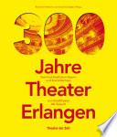 300 Jahre Theater Erlangen
