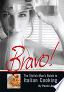 Bravo  The Stylish Man s Guide to Italian Cooking