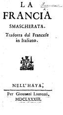 """Book La Francia smascherata. Tradotta dal Francese [i.e. from """"La France démasquée,"""" by Baron F. P. de Lisola.]"""