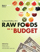 Raw Foods on a Budget  The Ultimate Program and Workbook to Enjoying a Budget Loving  Plant Based Lifestyle  Black and White Edition