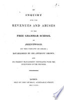 An Inquiry Into the Revenues and Abuses of the Free Grammar School at Brentwood  in the County of Essex