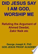 DID JESUS SAY     I AM GOD  WORSHIP ME UNAMBIGUOUSLY AND UNEQUIVOCALLY