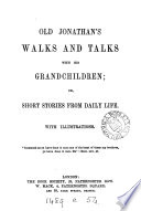 Old Jonathan's walks and talks with his grandchildren; or, Short stories from daily life