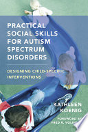 Practical Social Skills for Autism Spectrum Disorders  Designing Child Specific Interventions