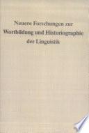 Neuere Forschungen zur Wortbildung und Historiographie der Linguistik