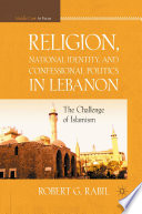 Religion  National Identity  and Confessional Politics in Lebanon