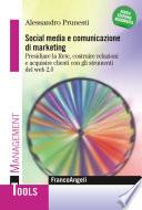 Social media e comunicazione di marketing  Presidiare la Rete  costruire relazioni e acquisire clienti innovando l esperienza utente