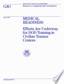 Medical readiness efforts are underway for DOD training in civilian trauma centers   report to congressional committees
