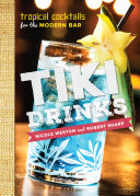 Tiki Drinks: Tropical Cocktails for the Modern Bar Book