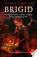 Pagan Portals - Brigid The Goddess Brigid Focusing On Her History And