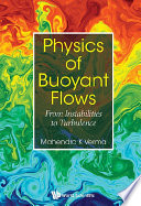 Physics Of Buoyant Flows  From Instabilities To Turbulence