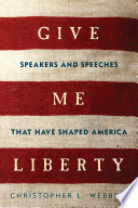Give Me Liberty  Speakers and Speeches that Have Shaped America