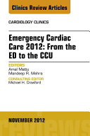Emergency Cardiac Care 2012: From the ED to the CCU, An Issue of Cardiology Clinics - E-Book