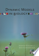 Dynamic Models in Biology Models Are Increasingly Crucial For