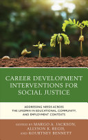 Career Development Interventions for Social Justice: Addressing Needs Across the Lifespan in Educational, Community, and Employment Contexts