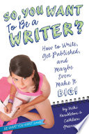 So, You Want to Be a Writer? Step By Step Guidelines For Everything From Generating