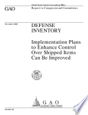Defense inventory implementation plans to enhance control over shipped items can be improved   report to congressional committees  Book PDF