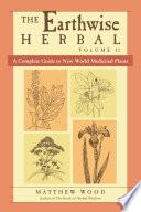 The Earthwise Herbal Volume Ii