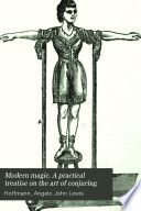 Modern magic, a practical treatise on the art of conjuring, by prof. Hoffmann