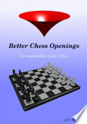 Better Chess Openings : (post-)beginners and intermediate players. including a unique...