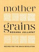 Mother Grains: Recipes for the Grain Revolution Book