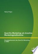 Guerilla Marketing als kreative Marketingmaßnahme: Einsatzpotenziale des Guerilla Marketing in KMU