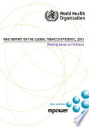 WHO Report on the Global Tobacco Epidemic 2015: Raising Taxes on Tobacco