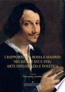 I rapporti tra Roma e Madrid nei secoli XVI e XVII: arte diplomazia e politica
