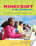 An Educator's Guide To Using Minecraft® In The Classroom : tool to engage students and teach subjects...