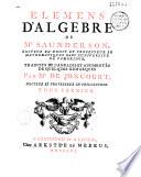 Elémens d'algèbre de Mr. Saunderson... traduits de l'anglois et augmentés de quelques remarques par Mr. de Joncourt...