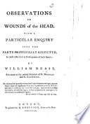 Observations on Wounds of the Head. With a particular enquiry into the parts principally affected, in those who die in consequence of such injuries