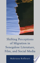 Shifting Perceptions of Migration in Senegalese Literature  Film  and Social Media