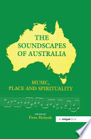 The Soundscapes Of Australia : spirituality and landscape. this major, generously-illustrated new volume...