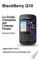 BlackBerry Q10 - La Guida Completa per l'Utente Finale