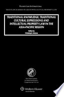 Traditional Knowledge  Traditional Cultural Expressions  and Intellectual Property Law in the Asia Pacific Region