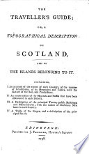 The Traveller s Guide  Or  a Topographical Description of Scotland  and of the Islands Belonging to It  Etc