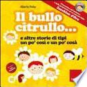 Il bullo Citrullo     e altre storie di tipi un po  cos   e po  cos    Con CD Audio