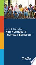 A Study Guide to Kurt Vonnegut s Harrison Bergeron