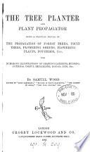 The tree planter and plant propagator, a manual