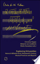 Exploring Virtuosities. Heinrich Wilhelm Ernst, Nineteenth-Century Musical Practices and Beyond Composing Virtuoso Of The Nineteenth Century And The