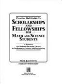 Prentice Hall Guide to Scholarships and Fellowships for Math and Science Students